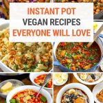 30+ Best Vegan Instant Pot Pressure Cooker Recipes (Savory & Desserts)
