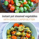 Instant Pot Steamed Vegetables with Parsley, Garlic & Caper Butter