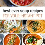 The Best Instant Pot Soup Recipes EVER