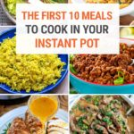The First 10 Meals To Cook In Your Instant Pot (Great For Beginners!)