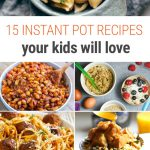 15 Instant Pot Recipes Your Kids Will Love