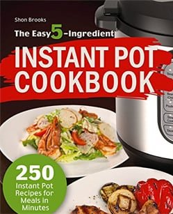 The Easy 5-Ingredient Instant Pot Cookbook by Shon Brooks