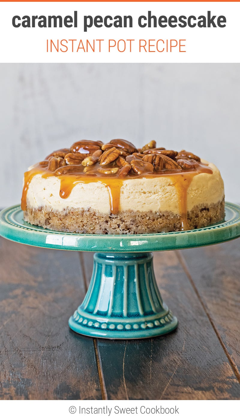 Instant Pot Caramel Pecan Cheesecake from Instantly Sweet cookbook. Recipe on our blog!