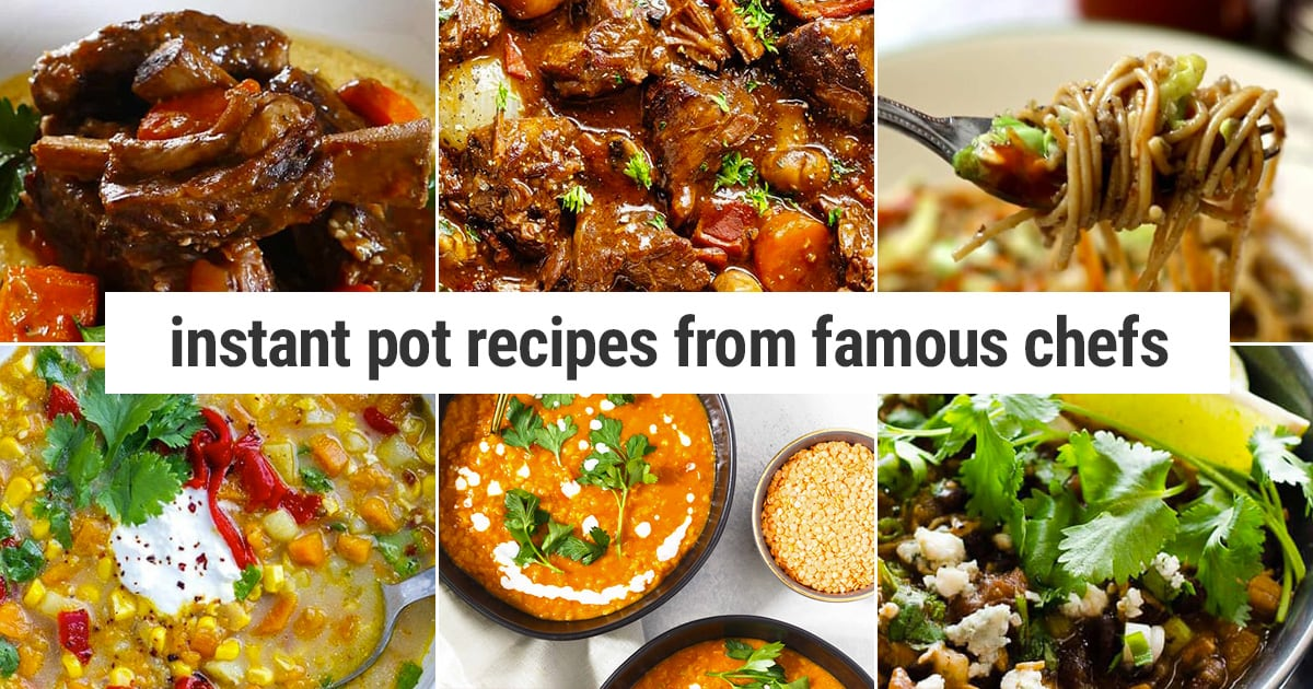 20 Instant Pot Adapted Recipes From Famous Chefs | Instant Pot Eats