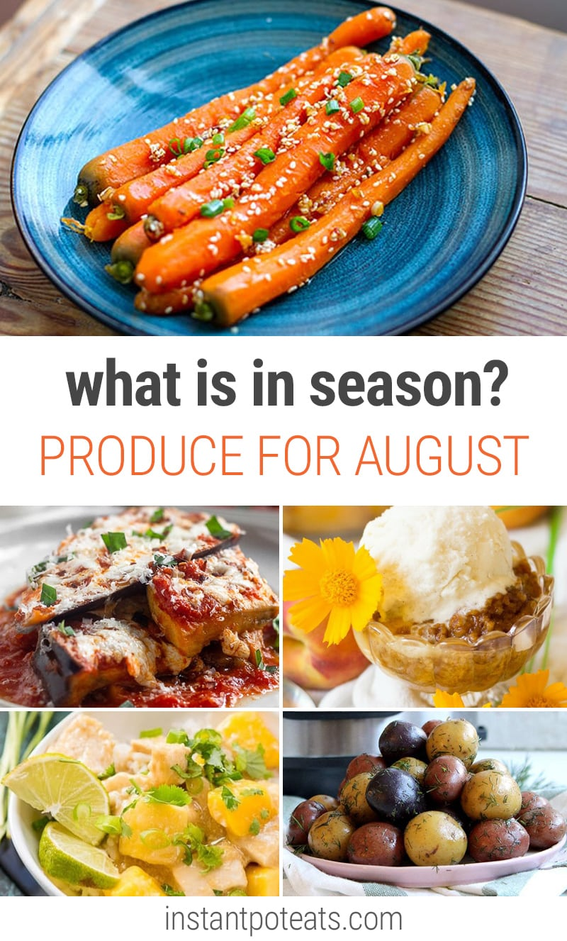What To Cook In Your Instant Pot In August | #august #seasonalproduce #eggplant #peaches #carrots #mangos #melons #potatoes #greenbeans #nutrition