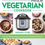 Book Review: Instant Pot Miracle Vegetarian Cookbook