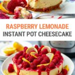Instant Pot Raspberry Lemonade Cheesecake (With Step-By-Step Photos)